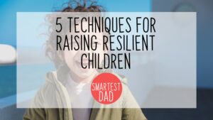5 Techniques for Raising Resilient Children